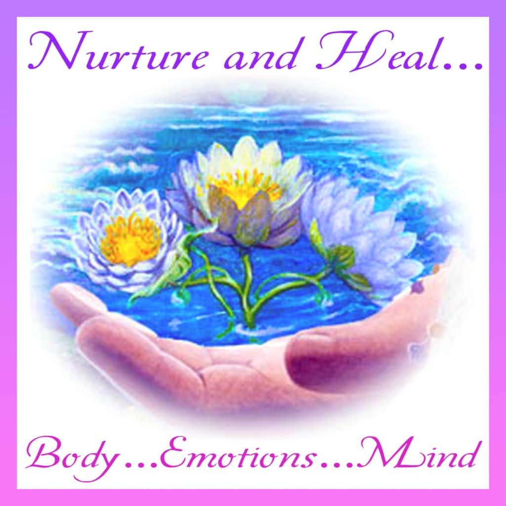 Nurture and Heal Body, Emotions and Mind