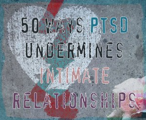 50 Ways PTSD Undermines Intimate Relationships