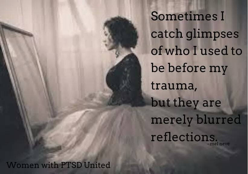Sometimes I catch a glimpses of who I used to be before my trauma, but they are merely blurred reflections