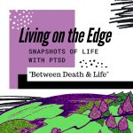 Living on the Edge - Snapshots of PTSD: Between Death and Life